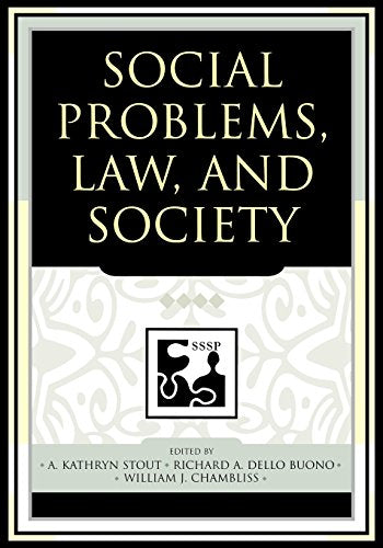 Social Problems, Law, and Society (Understanding Social Problems: An SSSP Presidential Series)