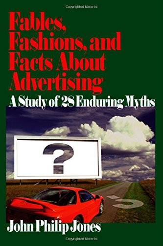 Fables, Fashions, and Facts About Advertising: A Study of 28 Enduring Myths