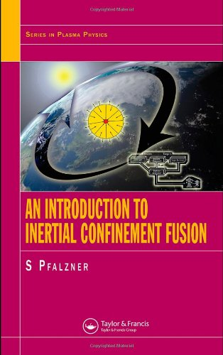 An Introduction to Inertial Confinement Fusion (Series in Plasma Physics)