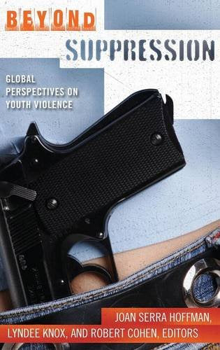 Beyond Suppression: Global Perspectives On Youth Violence (Global Crime And Justice)