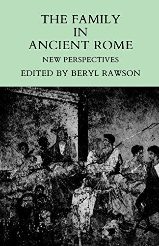 The Family in Ancient Rome: New Perspectives