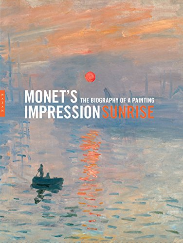 Monet's Impression, Sunrise: The Biography of a Painting