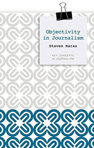 Objectivity in Journalism (Key Concepts in Journalism)