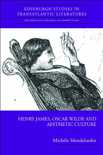 Henry James, Oscar Wilde and Aesthetic Culture (Edinburgh Studies in Transatlantic Literatures)