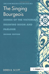 The Singing Bourgeois: Songs of the Victorian Drawing Room and Parlour, Hardcover & CD-ROM (Music in Nineteenth Century Britain)