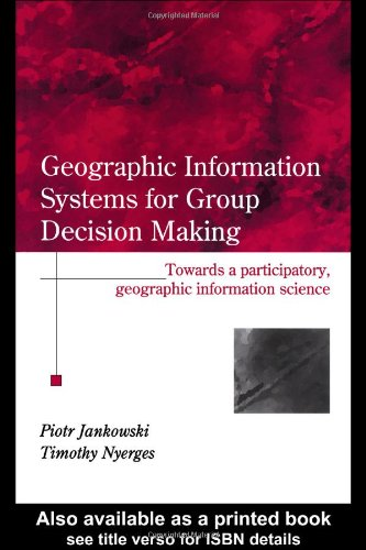 GIS for Group Decision Making (Research Monographs in GIS)