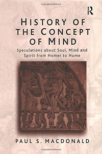 History of the Concept of Mind: Speculations About Soul, Mind, and Spirit from Homer to Hume