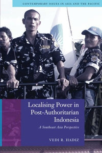 Localising Power in Post-Authoritarian Indonesia: A Southeast Asia Perspective (Contemporary Issues in Asia and the Pacific)