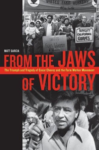 From The Jaws Of Victory: The Triumph And Tragedy Of Cesar Chavez And The Farm Worker Movement