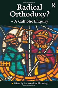 Radical Orthodoxy? - A Catholic Enquiry (Heythrop Studies in Contemporary Philosophy, Religion and Theology)