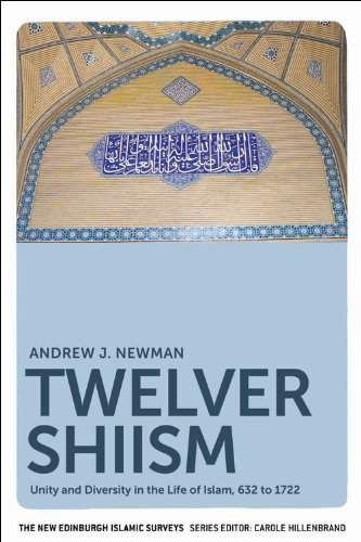 Twelver Shiism: Unity and Diversity in the Life of Islam, 632 to 1722 (New Edinburgh Islamic Surveys)