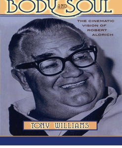 Body and Soul: The Cinematic Vision of Robert Aldrich (The Scarecrow Filmmakers Series)