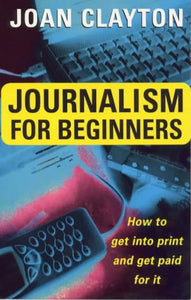 Journalism for Beginners: How to Get into Print and Get Paid for It