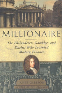 Millionaire : The Philanderer, Gambler, and Duelist Who Invented Modern Finance