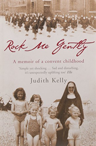 Rock Me Gently: A True Story of a Convent Childhood