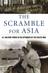 The Scramble for Asia: U.S. Military Power in the Aftermath of the Pacific War (Total War)