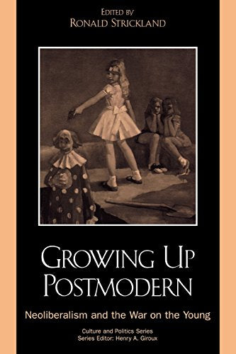 Growing Up Postmodern: Neoliberalism and the War on the Young (Culture and Politics Series)