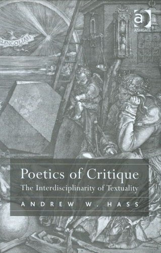 Poetics of Critique: The Interdisciplinarity of Textuality (Ashgate New Critical Thinking in Religion, Theology and Biblical Studies)