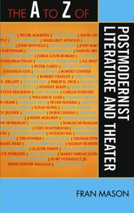 The A to Z of Postmodernist Literature and Theater (The A to Z Guide Series)