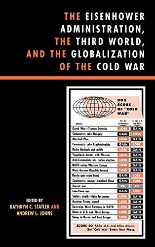 The Eisenhower Administration, the Third World, and the Globalization of the Cold War (The Harvard Cold War Studies Book Series)