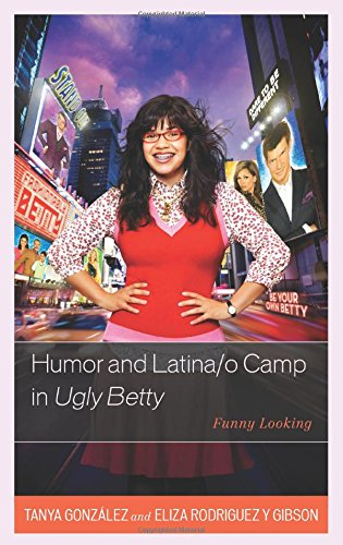 Humor and Latina/o Camp in Ugly Betty: Funny Looking (Critical Studies in Television)