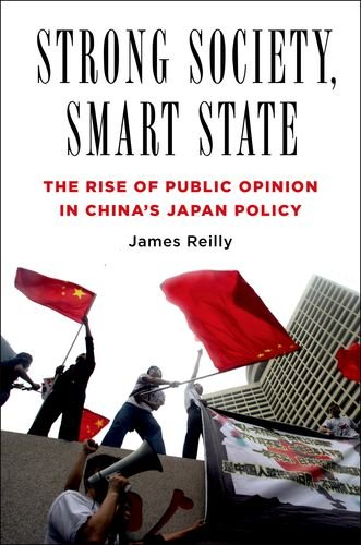 Strong Society, Smart State: The Rise of Public Opinion in China's Japan Policy (Contemporary Asia in the World)