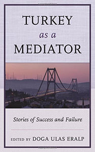 Turkey as a Mediator: Stories of Success and Failure