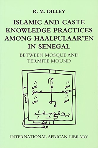 Islamic and Caste Knowledge Practices among Haalpulaaren in Senegal: Between Mosque and Termite Mound (International African Library EUP)