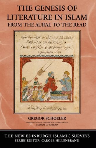 The Genesis of Literature in Islam: From the Aural to the Read (The New Edinburgh Islamic Surveys)