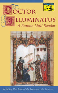 Doctor Illuminatus: A Ramon Llull Reader