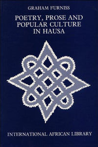 Poetry, Prose and Popular Culture in Hausa (International African Library EUP)