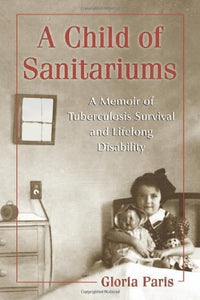 A Child of Sanitariums: A Memoir of Tuberculosis Survival and Lifelong Disability