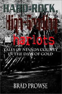 Hard-Rock, High-Grading and Harlots: Tales of Nevada County in the Days of Gold