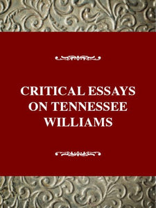 Critical Essays on Tennessee Willaims: Tennessee Williams (Critical Essays on American Literature Series)