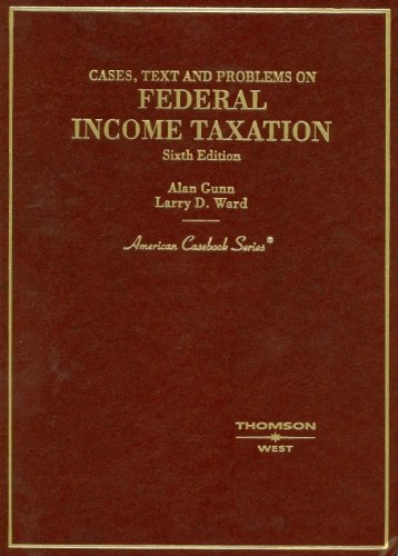 Cases, Text And Problems On Federal Income Taxation (American Casebook Series)