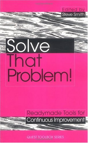 Solve That Problem!: Tools and Techniques for Continuous Improvement (How to Be Better)