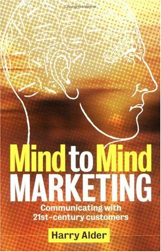 Mind to Mind Marketing: Communicating with 21st-Century Cusomers