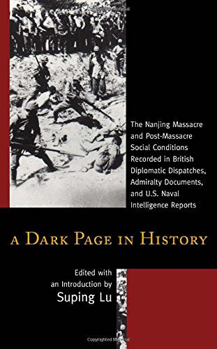 A Dark Page in History: The Nanjing Massacre and Post-Massacre Social Conditions Recorded in British Diplomatic Dispatches, Admiralty Documents, and U.S. Naval Intelligence Reports