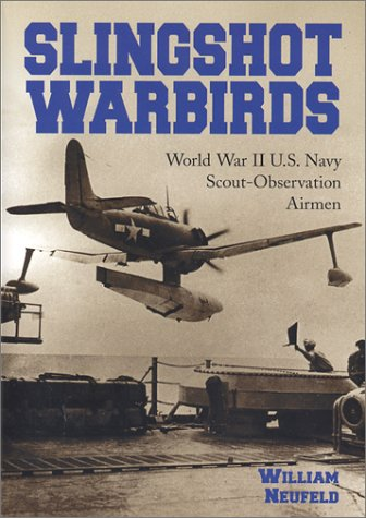 Slingshot Warbirds: World War II U.S. Navy Scout-Observation Airmen