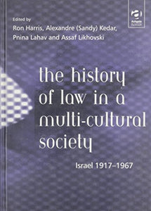 The History of Law in a Multi-Cultural Society: Israel 1917-1967 (Law & Society Histories Series)