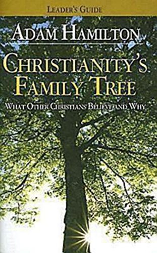 Christianity'S Family Tree: What Other Christians Believe And Why - Leader'S Guide