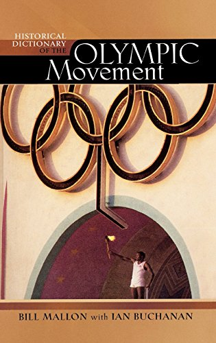 Historical Dictionary of the Olympic Movement (Historical Dictionaries of Religions, Philosophies, and Movements Series)