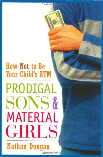 Prodigal Sons And Material Girls: How Not To Be Your Child'S Atm