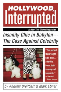 Hollywood, Interrupted: Insanity Chic In Babylon -- The Case Against Celebrity