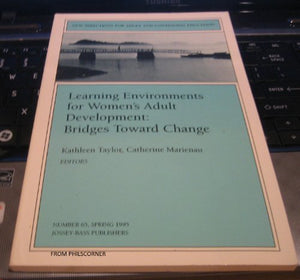 Learning Environments for Women's Adult Development: Bridges Toward Change (J-B ACE Single Issue Adult & Continuing Education)
