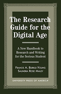 The Research Guide for the Digital Age: A New Handbook to Research and Writing for the Serious Student