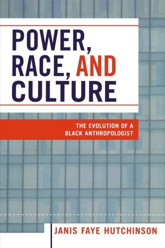 Power, Race, and Culture: The Evolution of a Black Anthropologist