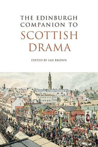 The Edinburgh Companion to Scottish Drama (Edinburgh Companions to Scottish Literature)