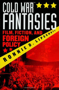 Cold War Fantasies: Film, Fiction, and Foreign Policy