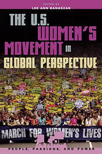 The U.S. Women's Movement in Global Perspective (People, Passions, and Power: Social Movements, Interest Organizations, and the P)